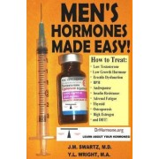 Men's Hormones Made Easy!: How to Treat Low Testosterone, Low Growth Hormone, Erectile Dysfunction, Bph, Andropause, Insulin Resistance, Adrenal Fatigue, Thyroid, Osteoporosis, High Estrogen, and Dht! by J.M. Swartz M.D.