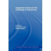 Organised Crime and the Challenge to Democracy by Felia Allum