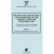 On-Line Fault Detection and Supervision in the Chemical Process Industries 1998 1998: Proceedings of the 3rd IFAC Workshop, IFP, Solaize (Lyon), France, 4-5 June 1998 by P.S. Dhurjati