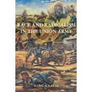 Race and Radicalism in the Union Army by Mark A. Lause
