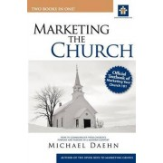 Marketing the Church: How to Communicate Your Church's Purpose and Passion in a Modern Context by Michael Daehn