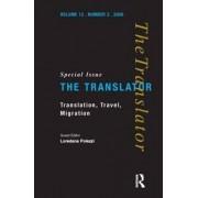 Translation, Travel, Migration: Special Issue of the Translator Volume 12/2 by Loredana Polezzi