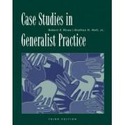 Case Studies in Generalist Practice by Robert F. Rivas