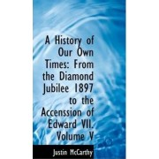 A History of Our Own Times by Professor of History Justin McCarthy