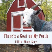 There's a Goat on My Porch by Ellie Mae Kay