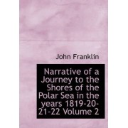 Narrative of a Journey to the Shores of the Polar Sea in the Years 1819-20-21-22 Volume 2 by John Franklin