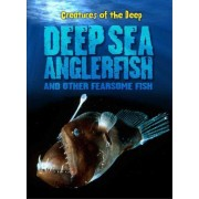 Deep-Sea Anglerfish and Other Fearsome Fish by Rachel Lynette