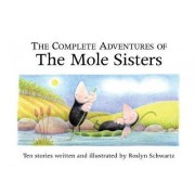 The Complete Adventures of the Mole Sisters by Roslyn Schwartz