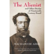 Alienist & Other Stories of Nineteenth-Century Brazil by Joaquim Maria Machado de Assis