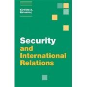 Security and International Relations by Edward A. Kolodziej