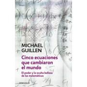 Cinco ecuaciones que cambiaron el mundo / Five Equations that Changed World-nal by Michael Guillen