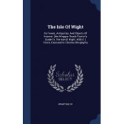 The Isle of Wight: Its Towns, Antiquities, and Objects of Interest. [The Wrapper Reads Tourist's Guide to the Isle of Wight. With] 12 Vie
