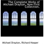 The Complete Works of Michael Drayton, Now First Collection. by Michael Drayton