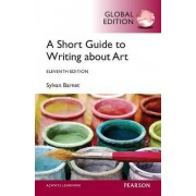 A Short Guide to Writing About Art, Global Edition by Sylvan Barnet