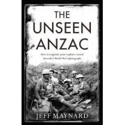 The Unseen ANZAC by Jeff Maynard