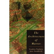 The Architecture of Matter by Stephen E. Toulmin