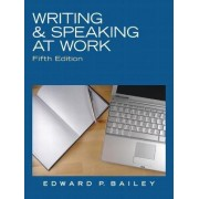 Writing & Speaking at Work by Edward P. Bailey