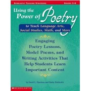 Using the Power of Poetry to Teach Language Arts, Social Studies, Science, and More by Kathy Holderith