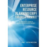 Enterprise Resource Planning (Erp) the Great Gamble by Ray Atkinson