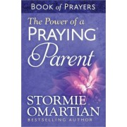 The Power of a Praying Parent Book of Prayers by Stormie Omartian