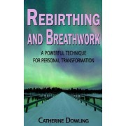 Rebirthing and Breathwork by Catherine Dowling