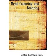Metal-Colouring and Bronzing by Arthur Horseman Hiorns