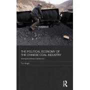 The Political Economy of the Chinese Coal Industry by Tim Wright