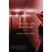 I Am No One You Know: Stories by Joyce Carol Oates
