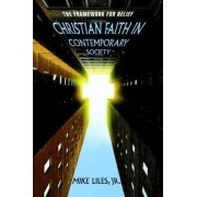 Christian Faith in Contemporary Society by Jr. Mike Liles