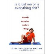 Is It Just Me or Is Everything Shit? by Steve Lowe