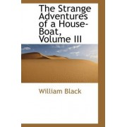 The Strange Adventures of a House-Boat, Volume III by William Black