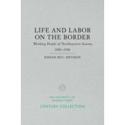 Life and Labor on the Border: Working People of Northeastern Sonora, Mexico, 1886-1986