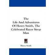 The Life and Adventures of Henry Smith, the Celebrated Razor Strop Man by Henry Smith