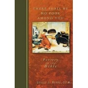 There Shall be No Poor Among You by Leslie J Hoppe O F M