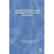 Reorganization and Reform in the Soviet Economy by Susan J. Linz