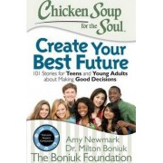 Chicken Soup for the Soul: Create Your Best Future by Amy Newmark