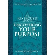 No Excuses Guide to Uncovering Your Purpose by Stacey DeMarco
