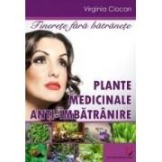 Plante medicilale anti-imbatranire. Tinerete fara batranete - Virginia Ciocan