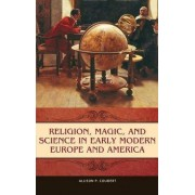 Religion, Magic, and Science in Early Modern Europe and America by Allison P. Coudert