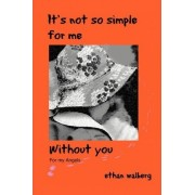 It's Not So Simple for Me Without You by Ethan Walberg