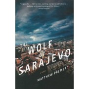 The Wolf of Sarajevo by Matthew Palmer