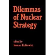 Dilemmas of Nuclear Strategy by Roman Kolkowicz