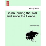 China, During the War and Since the Peace by John Francis Davis