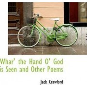 Whar' the Hand O' God Is Seen and Other Poems by Jack Crawford JR