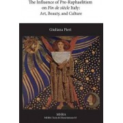 The Influence of Pre-Raphaelitism on Fin-de-Siecle Italy by Giuliana Pieri
