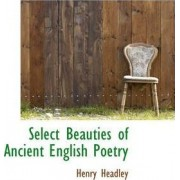 Select Beauties of Ancient English Poetry by Henry Headley