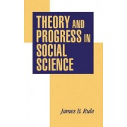 Theory and Progress in Social Science by James B. Rule