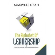 The Alphabet of Leadership: The A-Z of Improving Your Leadership Effectiveness