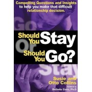 Should You Stay or Should You Go? Compelling Questions and Insights to Help You Make That Difficult Relationship Decision by Susie Collins