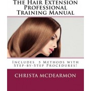 The Hair Extension Professional Training Manual by Christa McDearmon